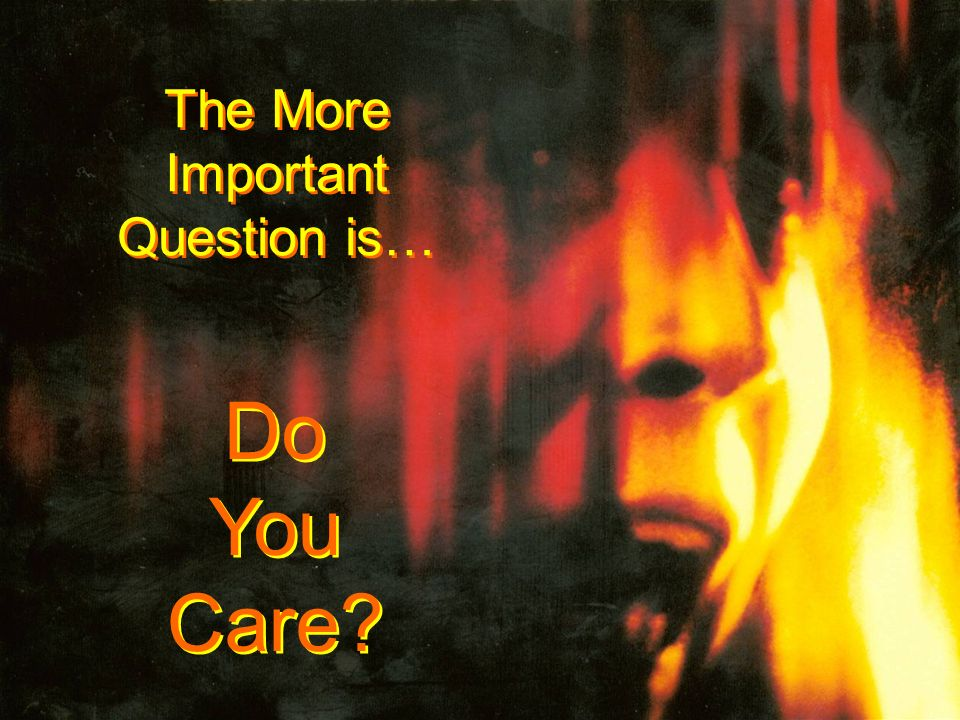 The More Important Question is… Do You Care