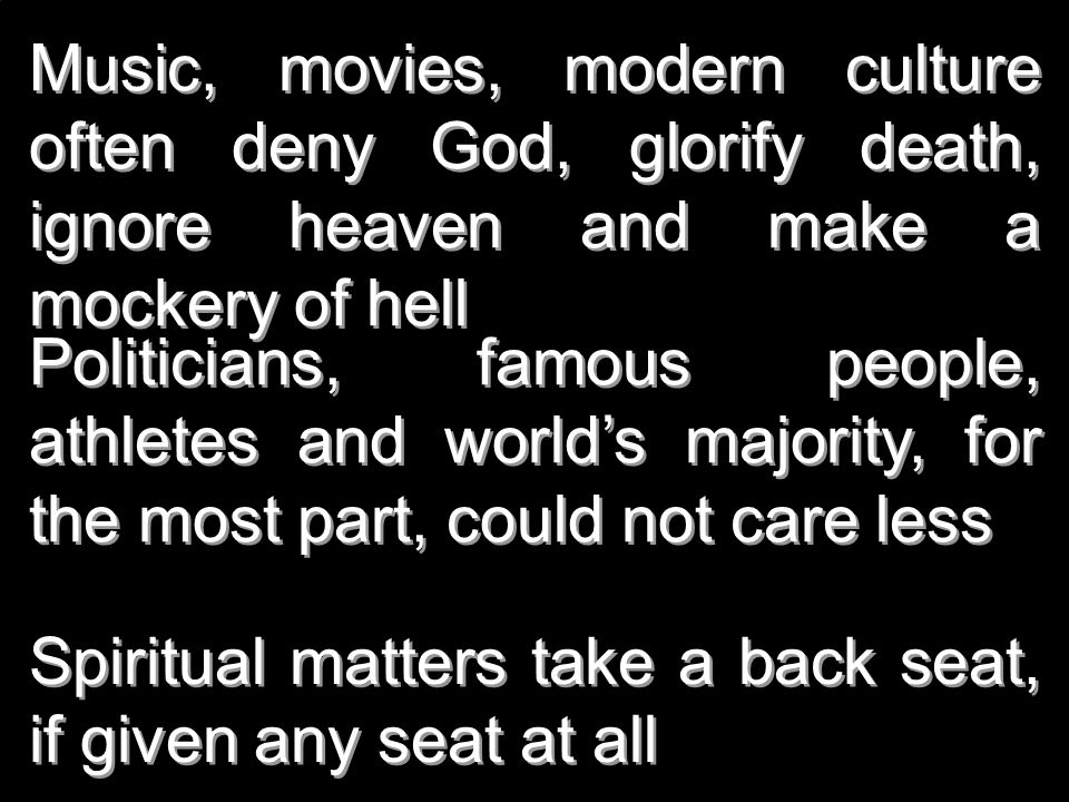 Music, movies, modern culture often deny God, glorify death, ignore heaven and make a mockery of hell