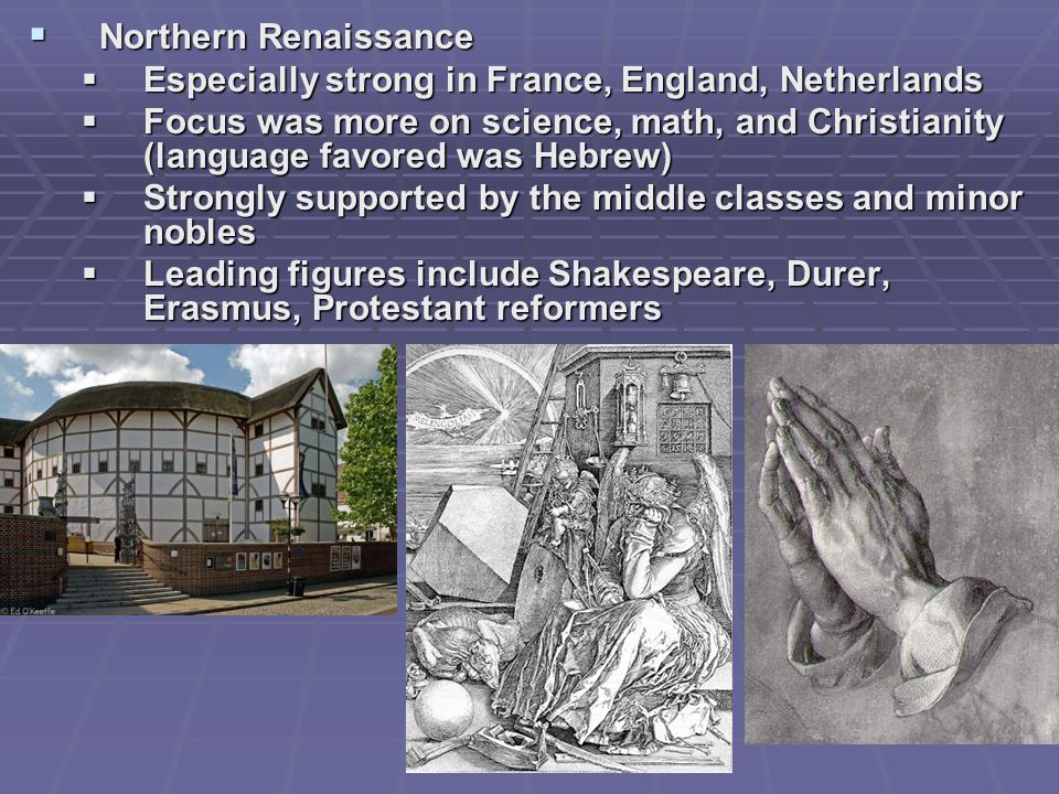 Northern Renaissance Especially strong in France, England, Netherlands.