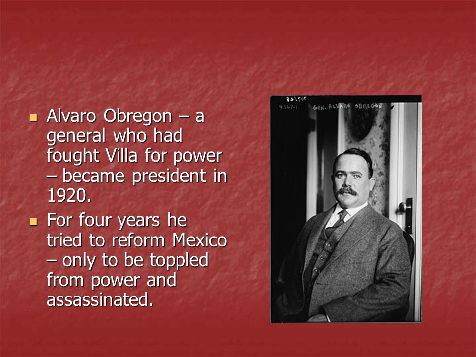 Alvaro Obregon – a general who had fought Villa for power – became president in 1920.