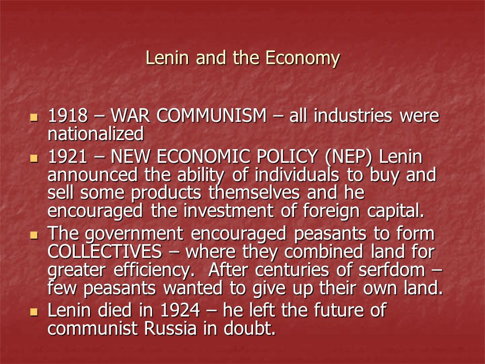 Lenin and the Economy 1918 – WAR COMMUNISM – all industries were nationalized.