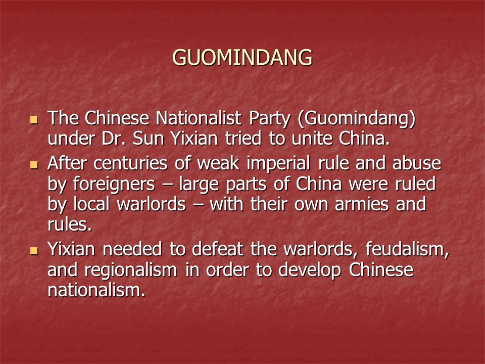 GUOMINDANG The Chinese Nationalist Party (Guomindang) under Dr. Sun Yixian tried to unite China.
