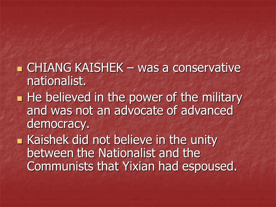 CHIANG KAISHEK – was a conservative nationalist.