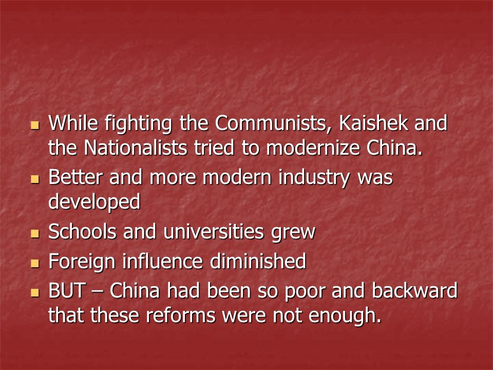 While fighting the Communists, Kaishek and the Nationalists tried to modernize China.