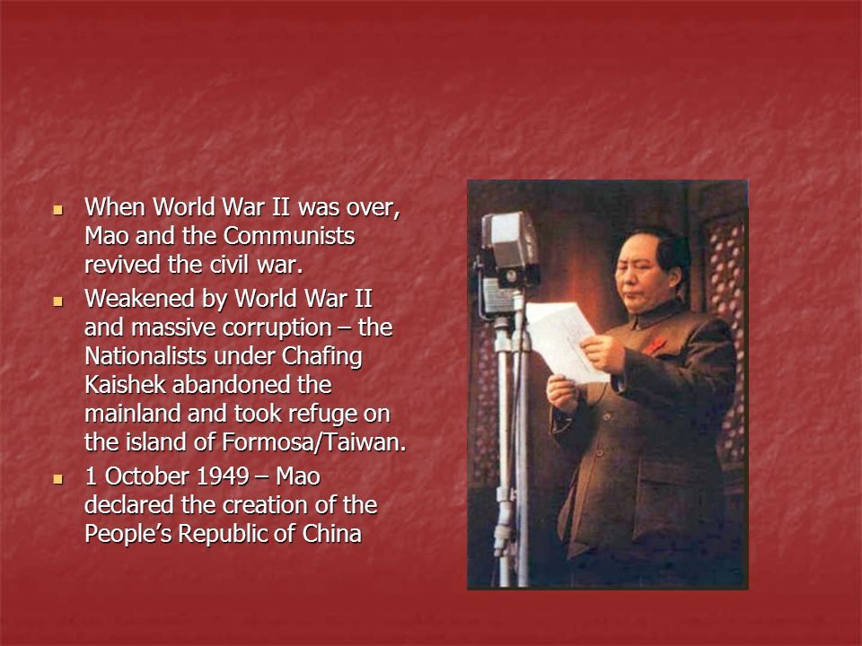 When World War II was over, Mao and the Communists revived the civil war.