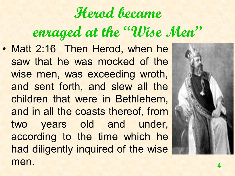 Herod became enraged at the Wise Men