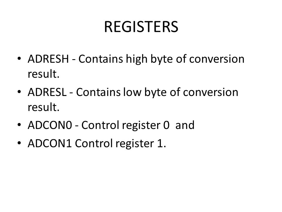 REGISTERS ADRESH - Contains high byte of conversion result.