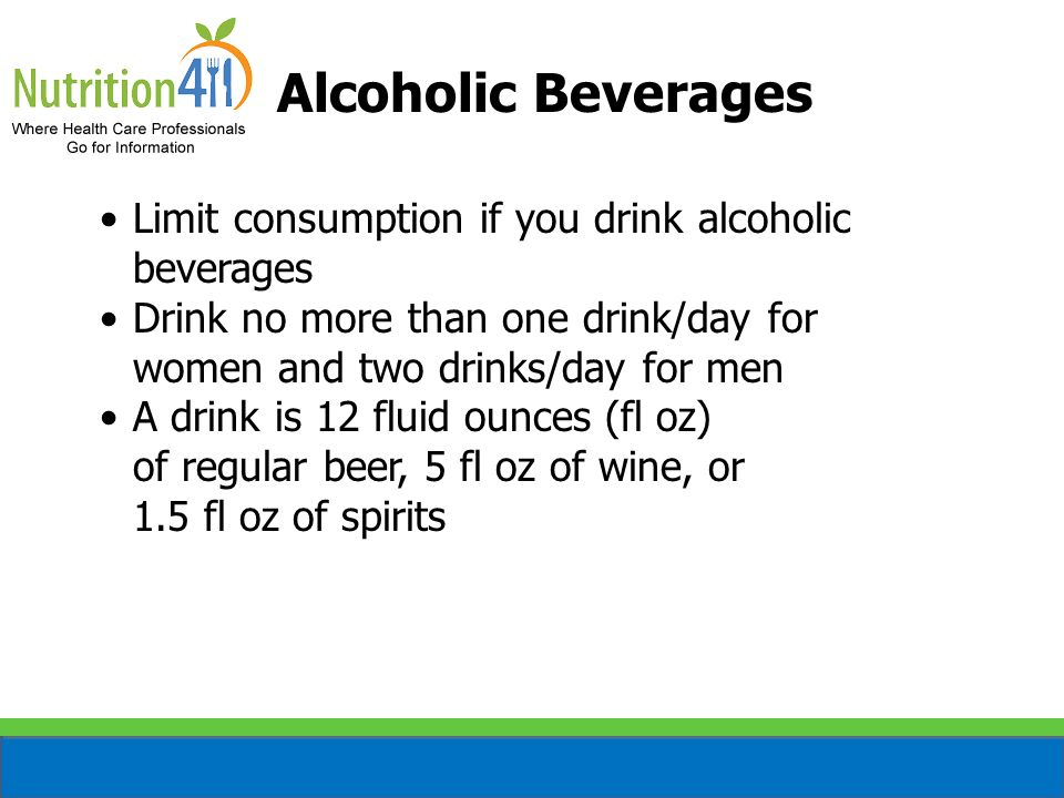 Alcoholic Beverages Limit consumption if you drink alcoholic beverages