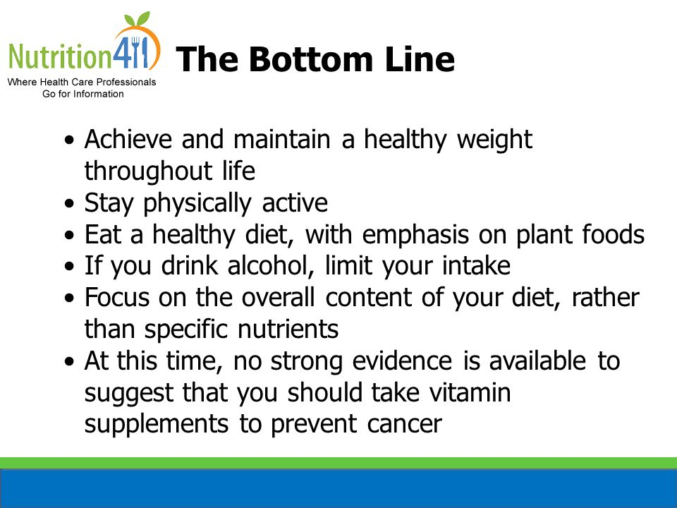 The Bottom Line Achieve and maintain a healthy weight throughout life