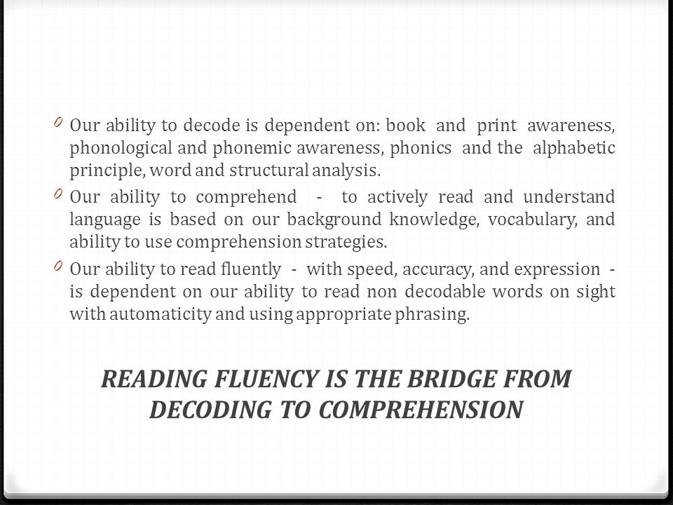 READING FLUENCY IS THE BRIDGE FROM DECODING TO COMPREHENSION