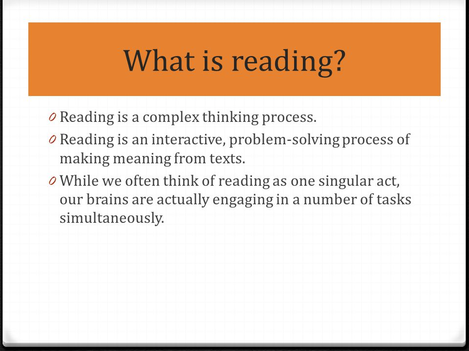 What is reading Reading is a complex thinking process.