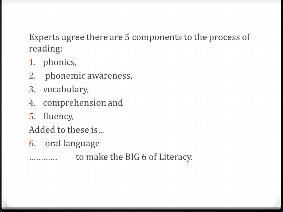 Experts agree there are 5 components to the process of reading: