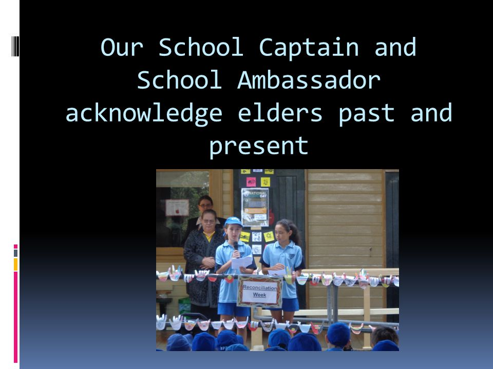 Our School Captain and School Ambassador acknowledge elders past and present
