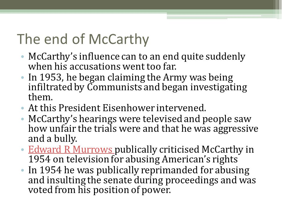 The end of McCarthy McCarthy's influence can to an end quite suddenly when his accusations went too far.