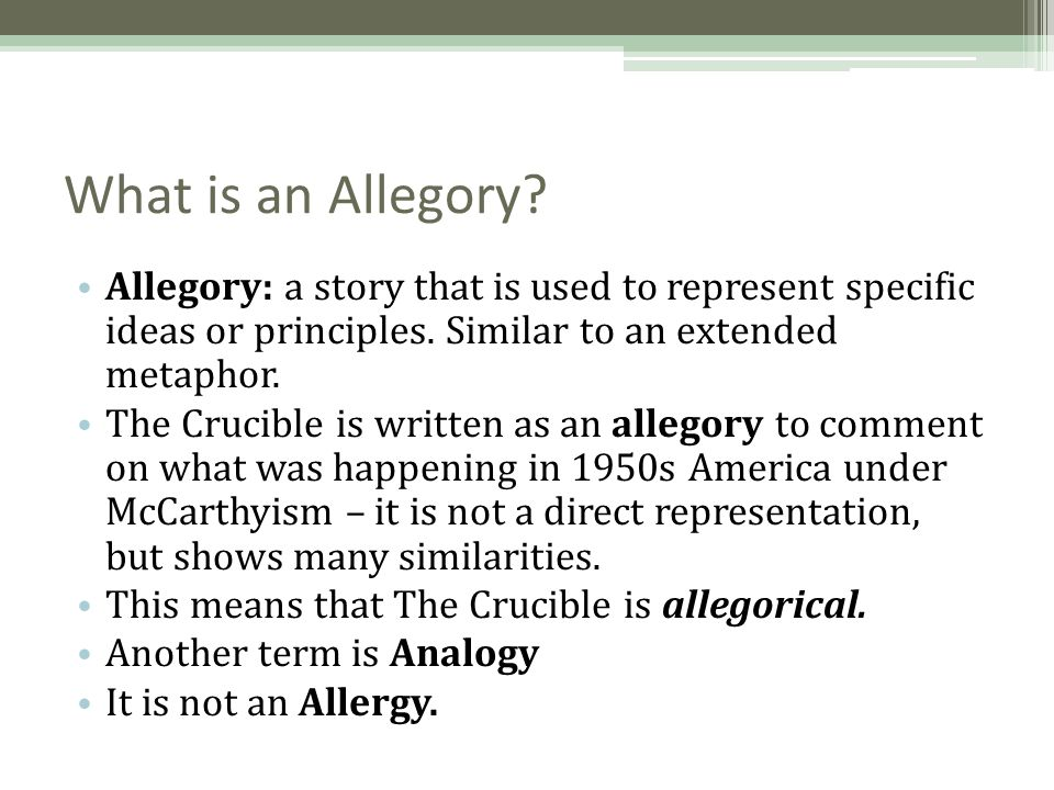 What is an Allegory Allegory: a story that is used to represent specific ideas or principles. Similar to an extended metaphor.