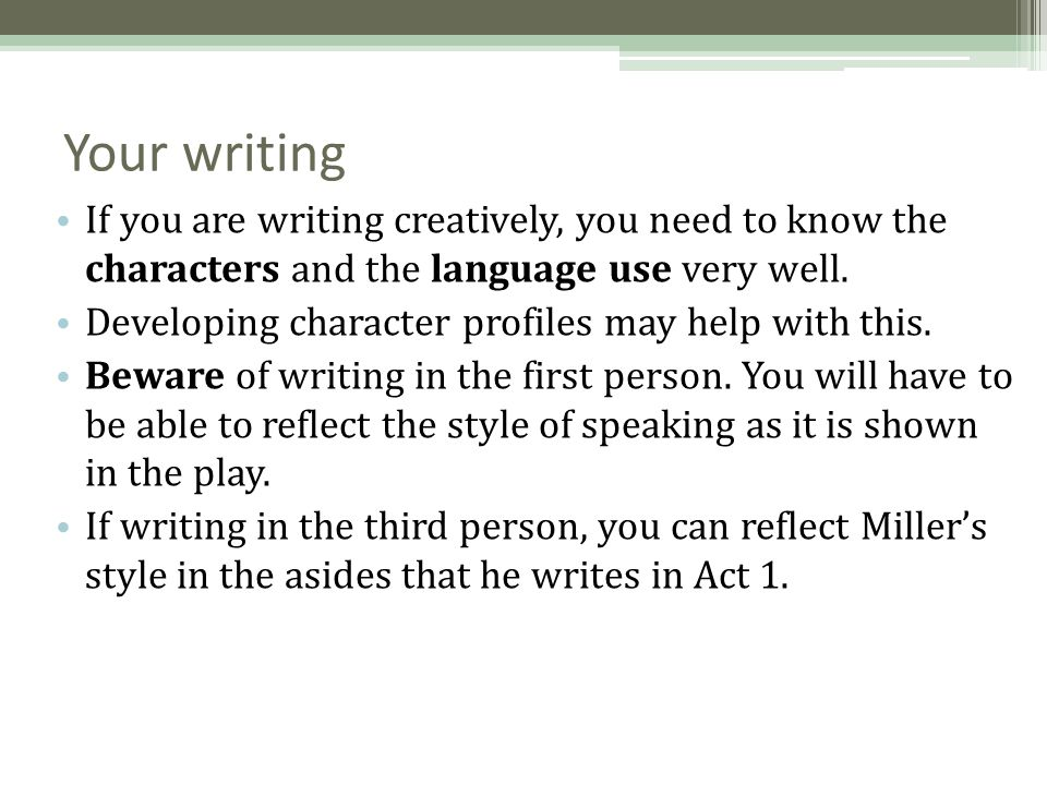 Your writing If you are writing creatively, you need to know the characters and the language use very well.