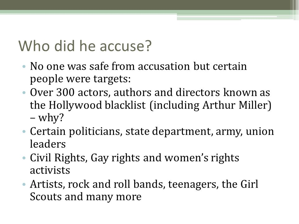 Who did he accuse No one was safe from accusation but certain people were targets: