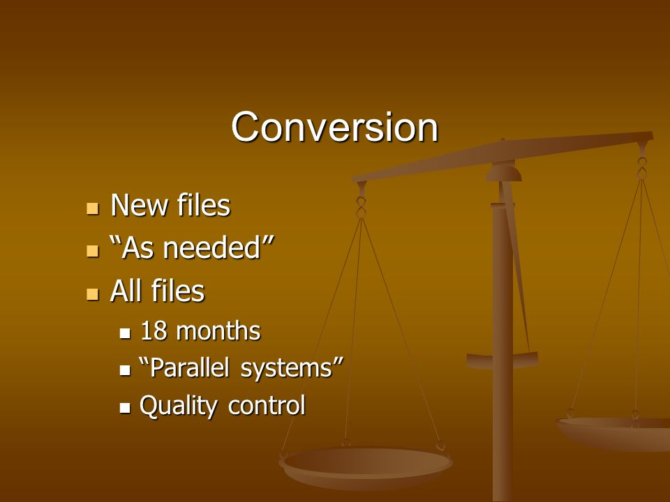 Conversion New files As needed All files 18 months