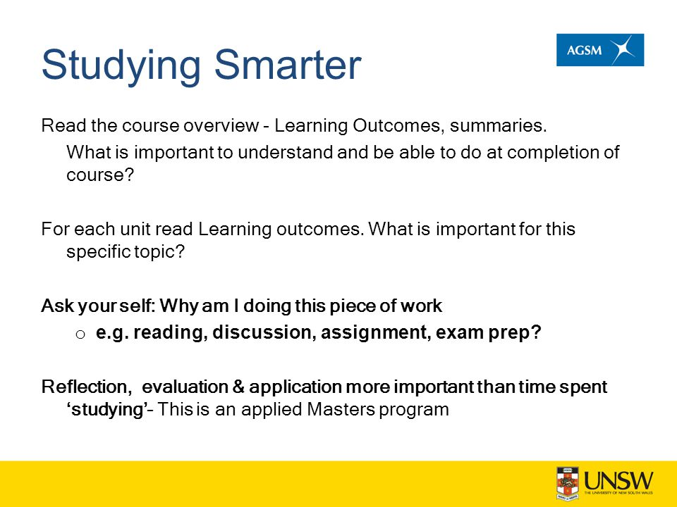 Studying Smarter Read the course overview - Learning Outcomes, summaries. What is important to understand and be able to do at completion of course