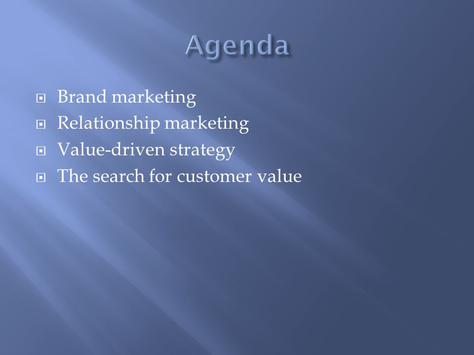 Agenda Brand marketing Relationship marketing Value-driven strategy
