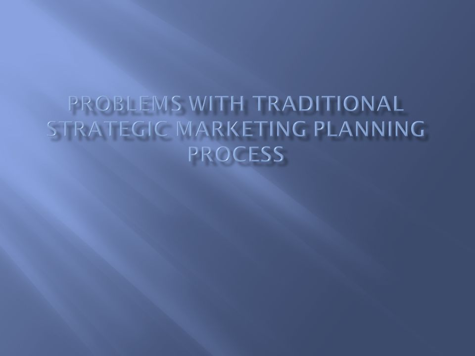 Problems with traditional strategic marketing planning process