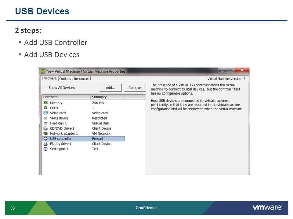 USB Devices 2 steps: Add USB Controller Add USB Devices