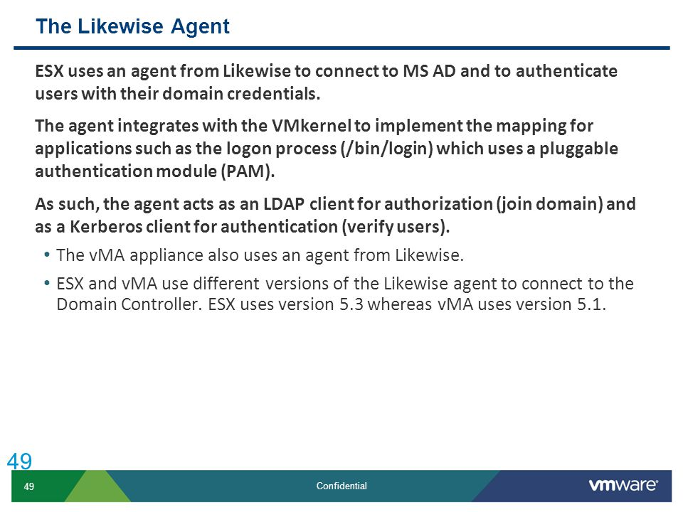 The Likewise Agent ESX uses an agent from Likewise to connect to MS AD and to authenticate users with their domain credentials.