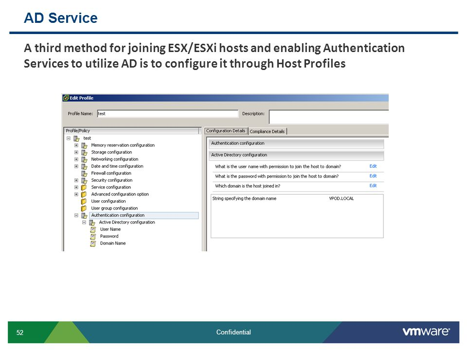 AD Service A third method for joining ESX/ESXi hosts and enabling Authentication Services to utilize AD is to configure it through Host Profiles.