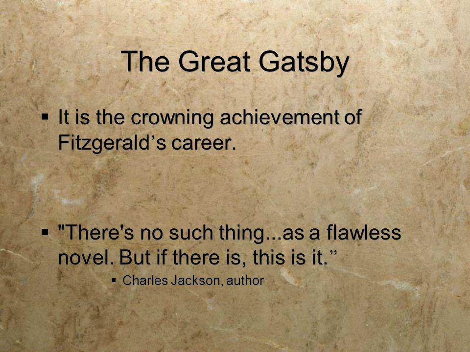 The Great Gatsby It is the crowning achievement of Fitzgerald's career. There s no such thing...as a flawless novel. But if there is, this is it.