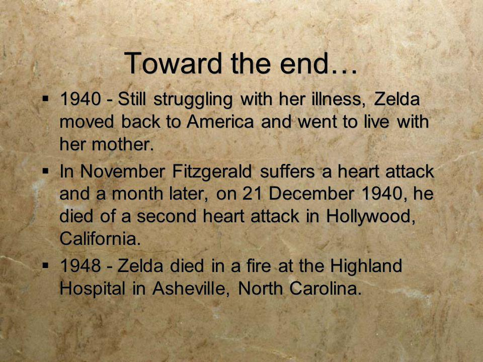 Toward the end… 1940 - Still struggling with her illness, Zelda moved back to America and went to live with her mother.