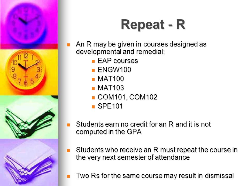 Repeat - R An R may be given in courses designed as developmental and remedial: EAP courses. ENGW100.