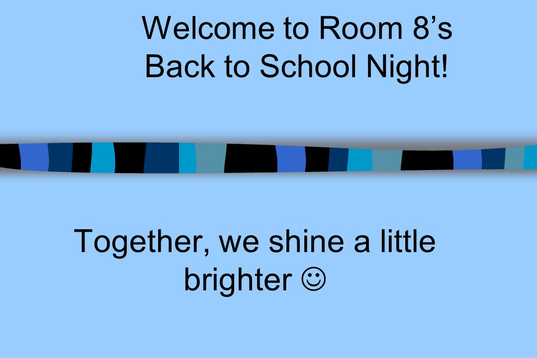 Welcome to Room 8's Back to School Night!