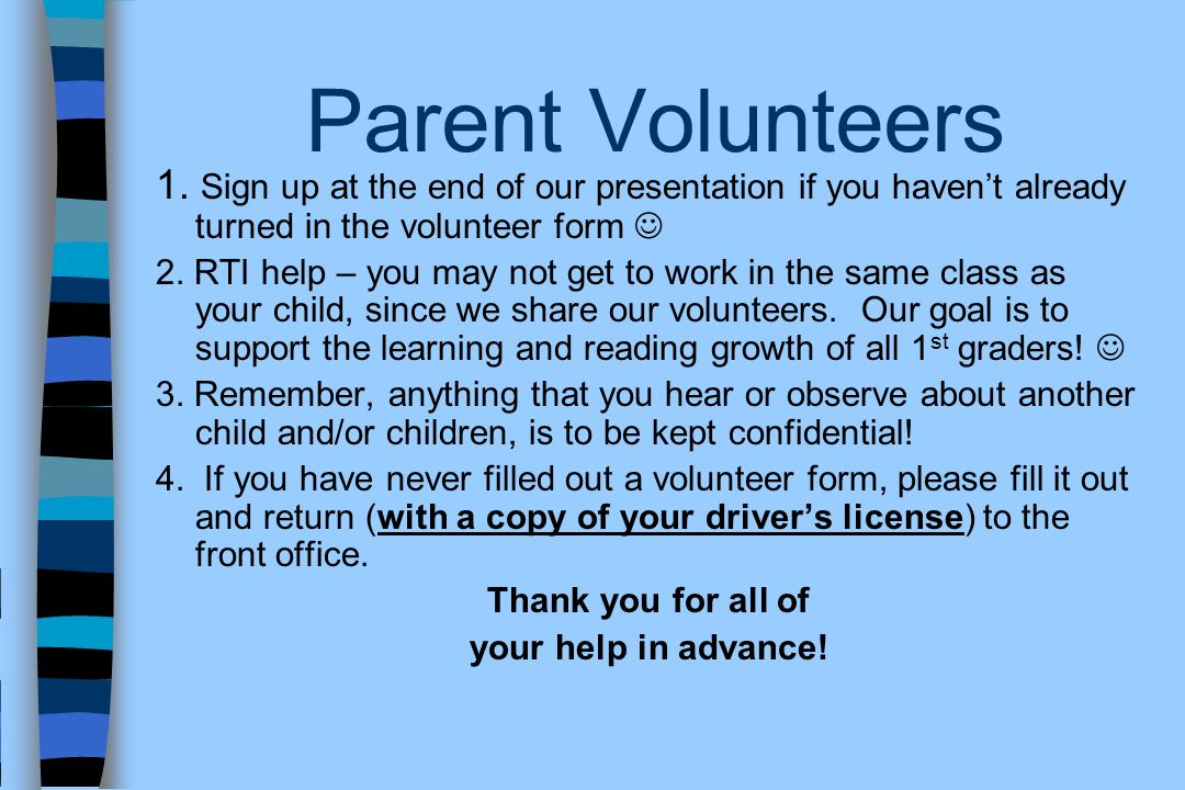 Parent Volunteers 1. Sign up at the end of our presentation if you haven't already turned in the volunteer form 