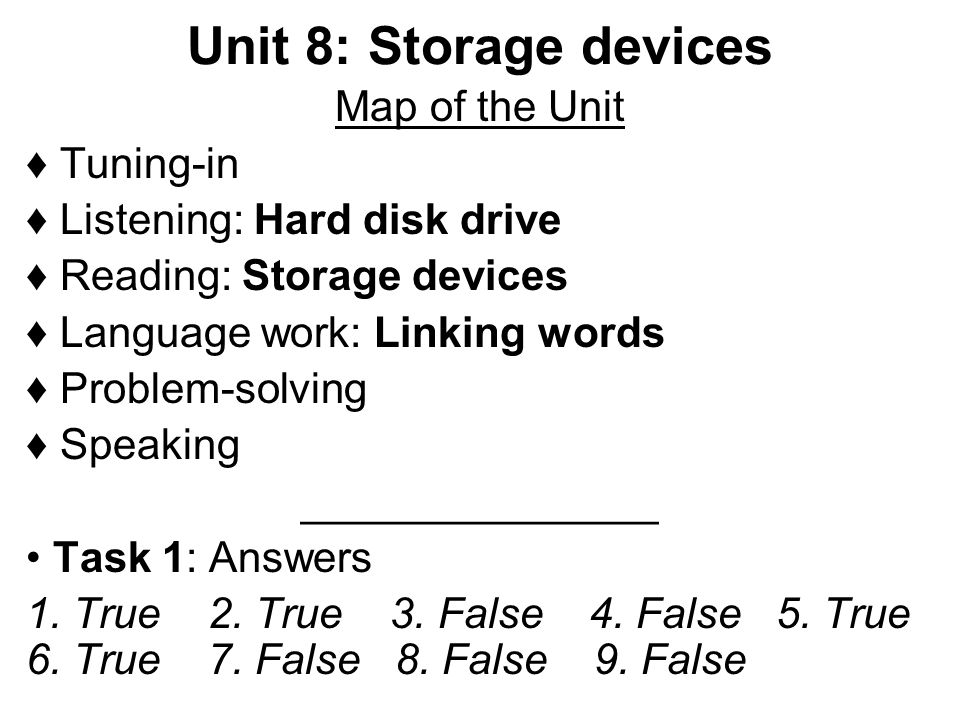 Unit 8: Storage devices Map of the Unit ♦ Tuning-in