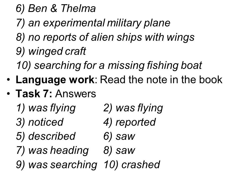 6) Ben & Thelma 7) an experimental military plane. 8) no reports of alien ships with wings. 9) winged craft.