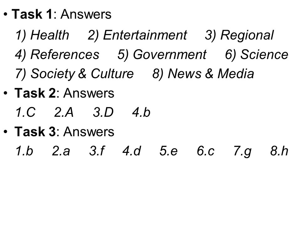 Task 1: Answers 1) Health 2) Entertainment 3) Regional. 4) References 5) Government 6) Science.