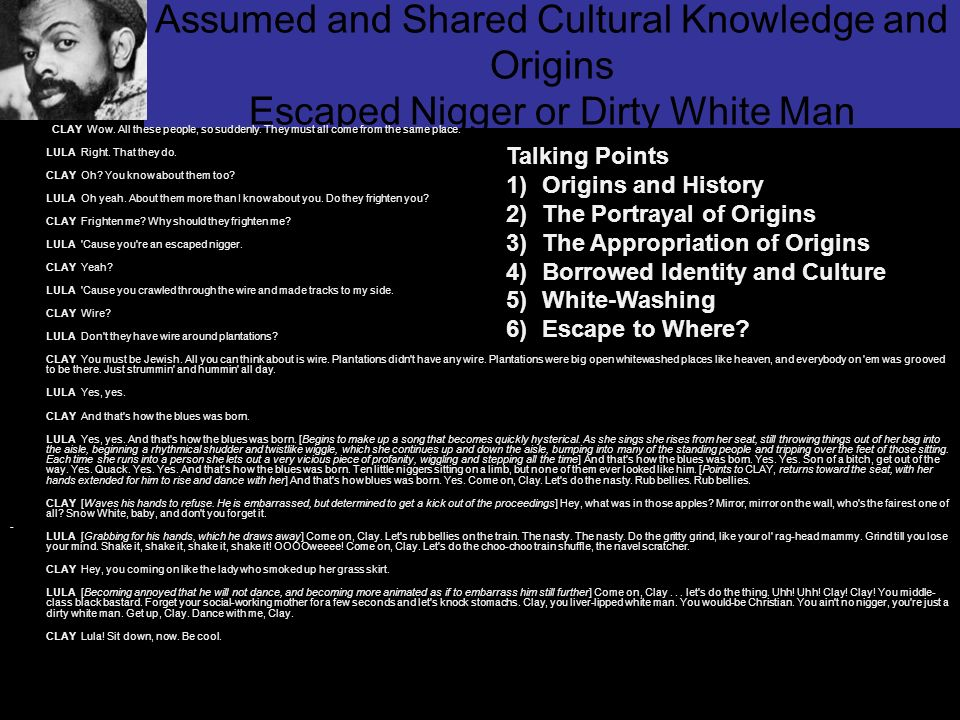 Assumed and Shared Cultural Knowledge and Origins Escaped Nigger or Dirty White Man