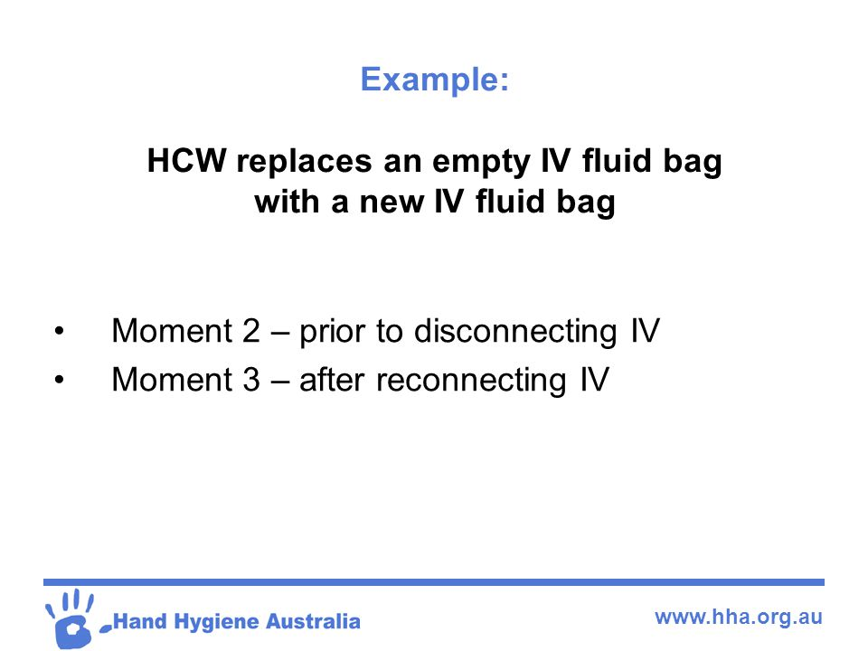 Example: HCW replaces an empty IV fluid bag with a new IV fluid bag