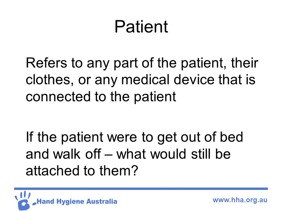 Patient Refers to any part of the patient, their clothes, or any medical device that is connected to the patient.