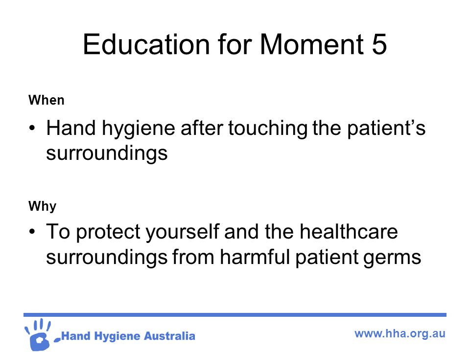 Education for Moment 5 When. Hand hygiene after touching the patient's surroundings. Why.