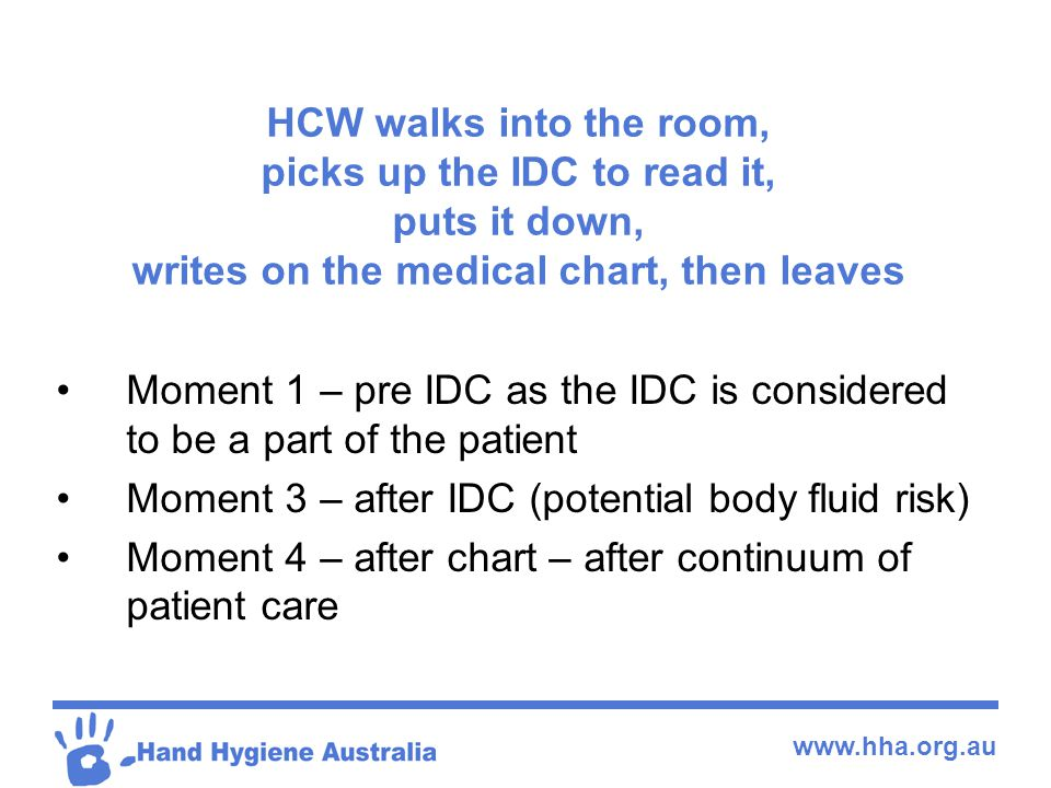 HCW walks into the room, picks up the IDC to read it, puts it down, writes on the medical chart, then leaves