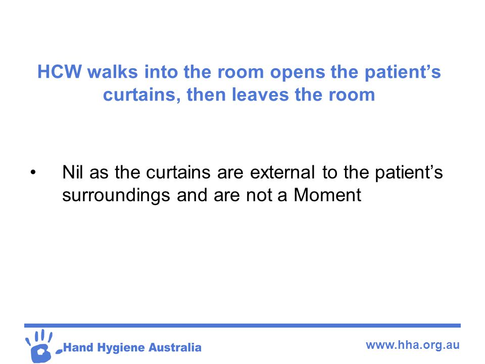 HCW walks into the room opens the patient's curtains, then leaves the room