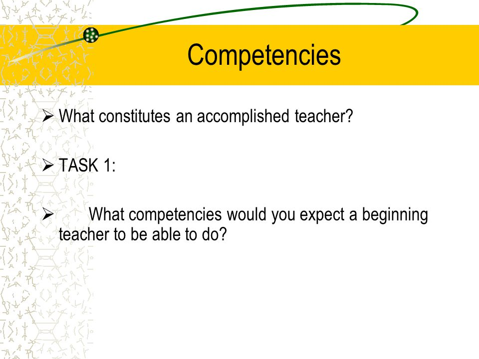 Competencies What constitutes an accomplished teacher TASK 1: