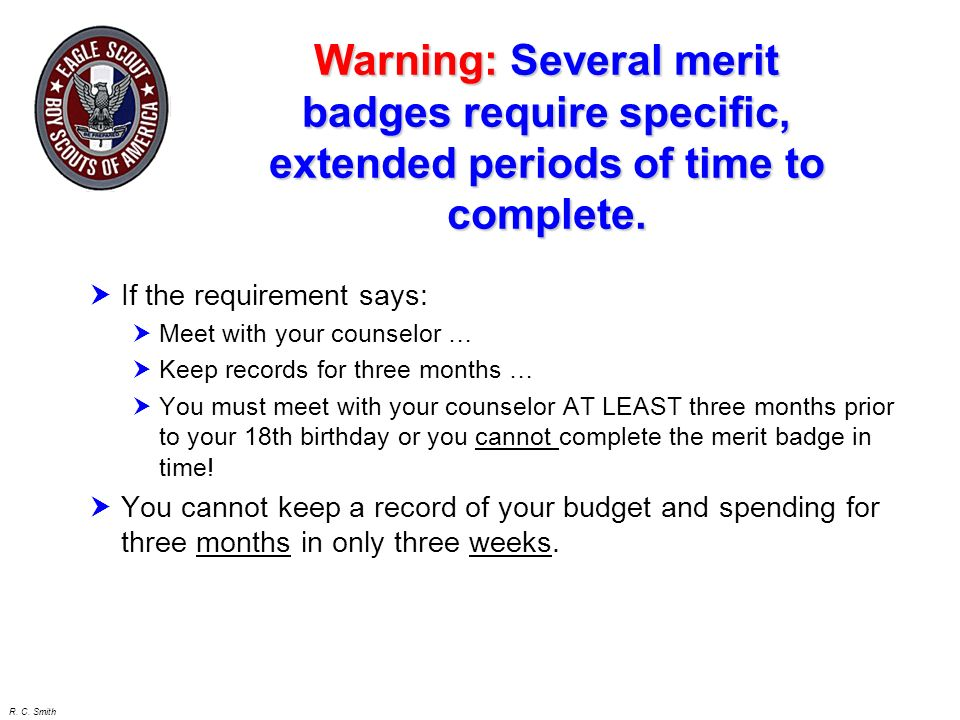 Warning: Several merit badges require specific, extended periods of time to complete.
