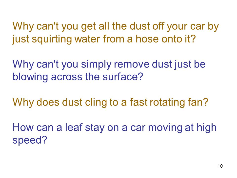 Why can t you get all the dust off your car by just squirting water from a hose onto it