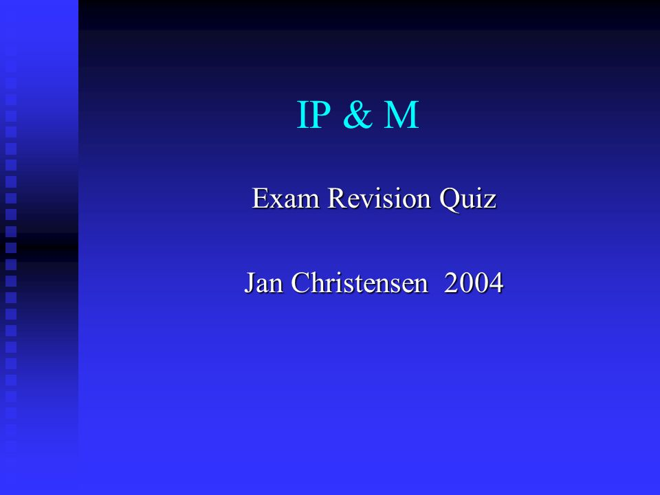 Exam Revision Quiz Jan Christensen 2004