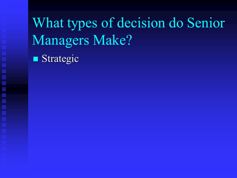 What types of decision do Senior Managers Make