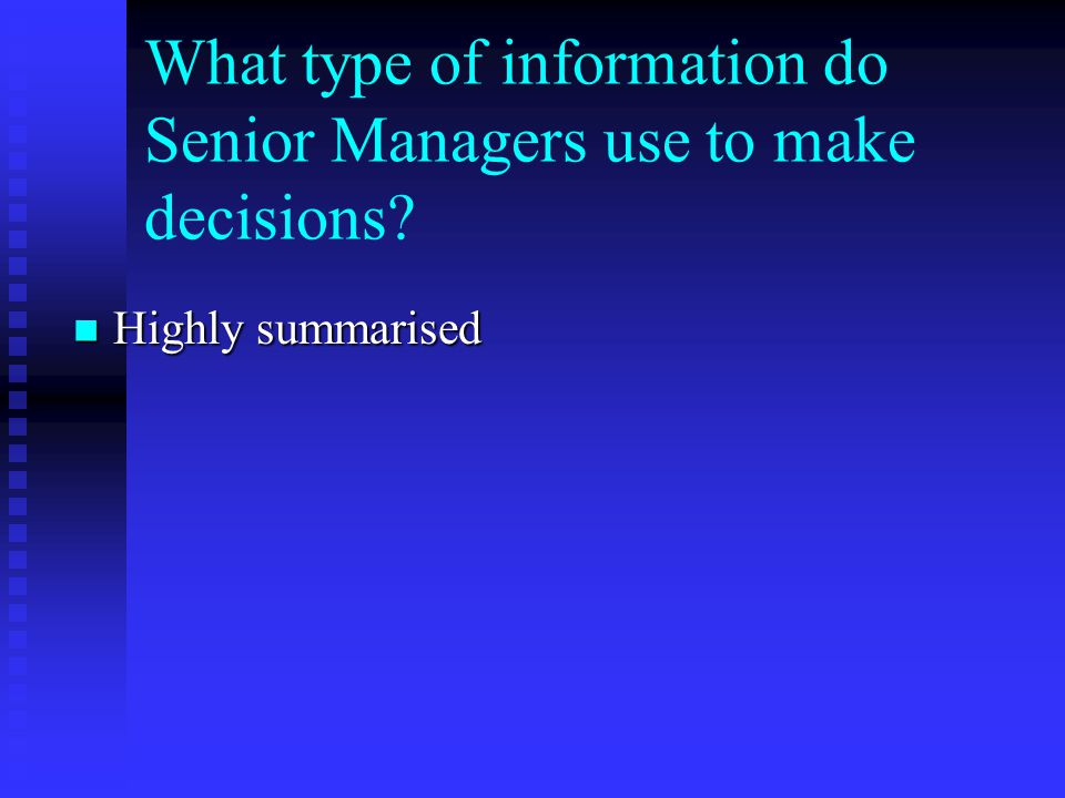 What type of information do Senior Managers use to make decisions