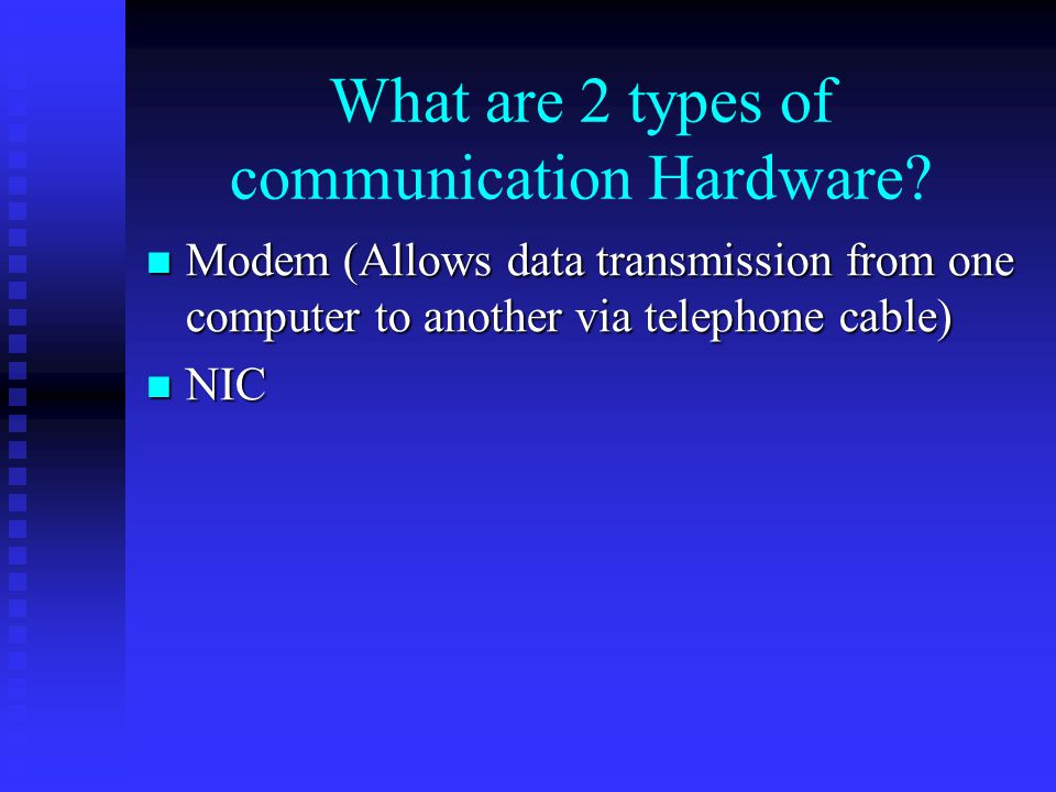 What are 2 types of communication Hardware