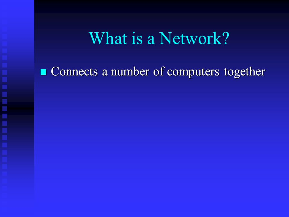 What is a Network Connects a number of computers together